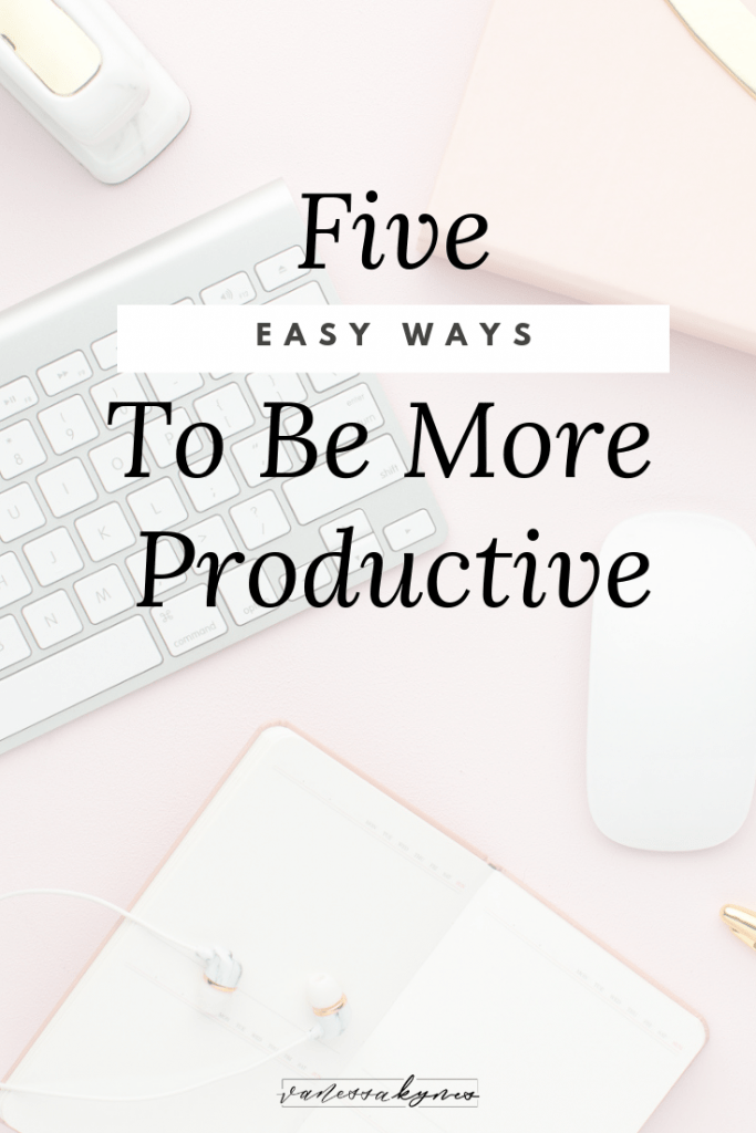 5 ways to be more productive - Vanessa Kynes