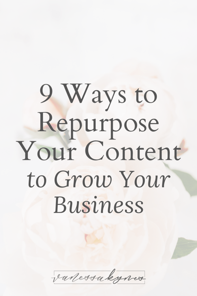 Nine ways to repurpose your content to grow your business - Vanessa Kynes