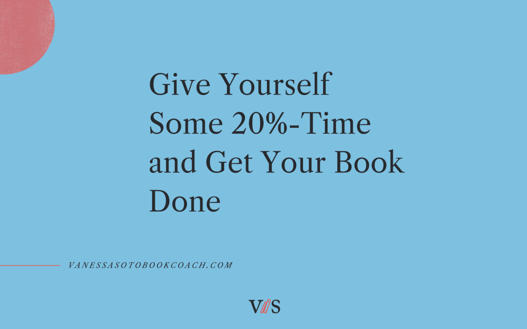 Give Yourself Some 20%-Time and Get Your Book Done