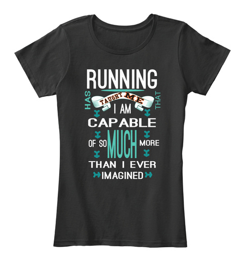 Running Has Me Taught That I Am Capable Much Of So More Than I Ever Imagined Black Women's T-Shirt Front