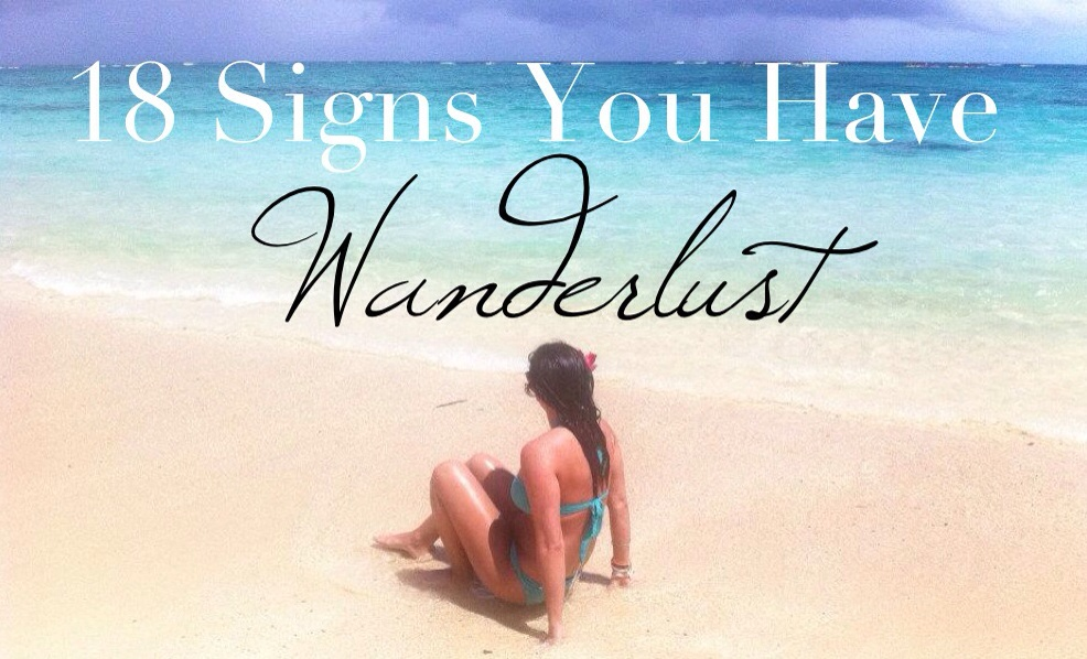 18 Signs You Have Wanderlust