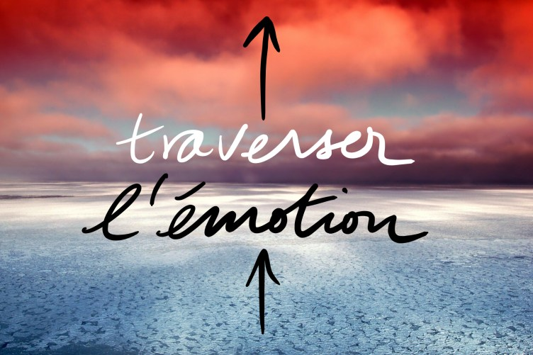 Traverser l'émotion