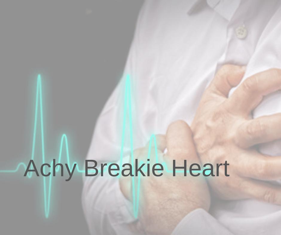 Achy Breakie Heart