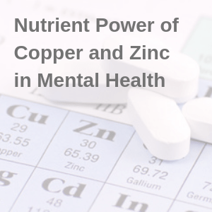 Nutrient Power of Copper and Zinc in Mental Health
