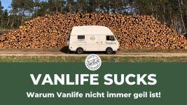 Vanlife Sucks - Warum Vanlife nicht immer geil ist!