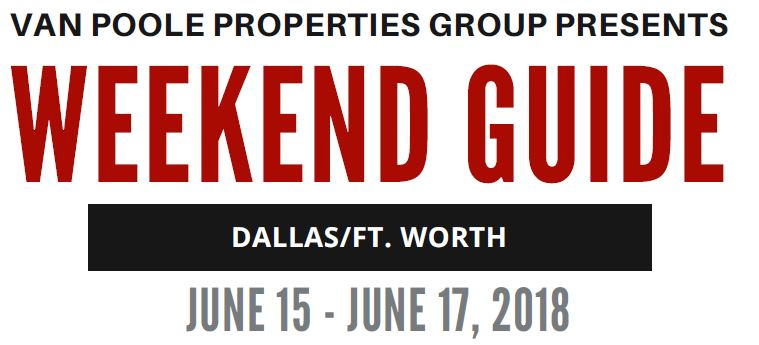 6.15.18 – 6.17.18 Dallas Ft. Worth Weekend Guide