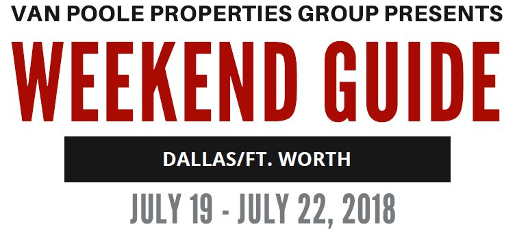 7.19.18 – 7.22.18 Dallas Ft. Worth Weekend Guide