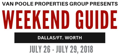 7.26.18 – 7.29.19 Dallas Ft. Worth Weekend Guide