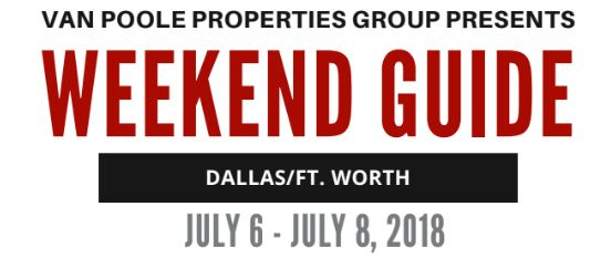 7.6.18 – 7.8.18 Dallas Ft. Worth Weekend Guide