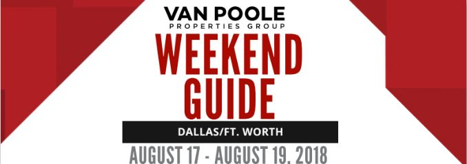8.17.18 – 8.19.18 Dallas Ft. Worth Weekend Guide