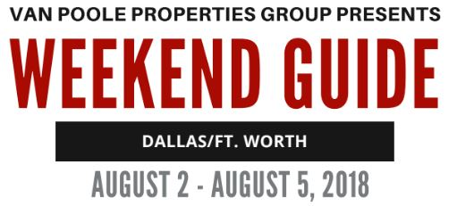8.2.18 – 8.5.18 Dallas Ft. Worth Weekend Guide