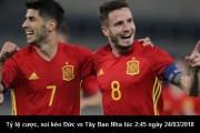 Tỷ lệ cược, soi kèo Đức vs Tây Ban Nha lúc 2:45 ngày 24/03/2018