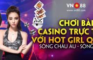 Chơi casino VN88 vui kiếm tiền liền tay