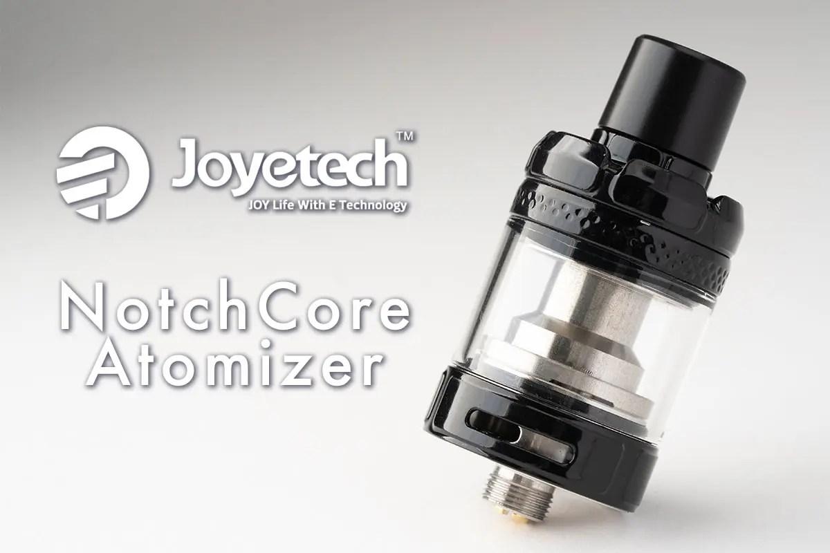 Joyetech(ジョイテック) NotchCore Atomizer「ノッチコアアトマイザー」レビュー