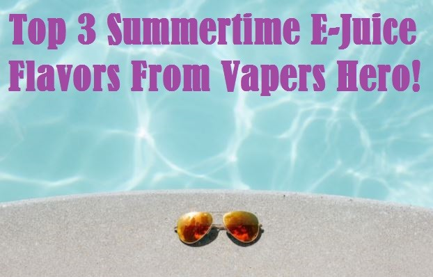 Top 3 Summertime E-Juice Flavors From Vapers Hero