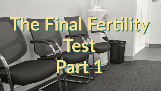 The Final Fertility Test - Part 1 - The Test