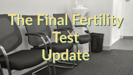 The Final Fertility Test Update