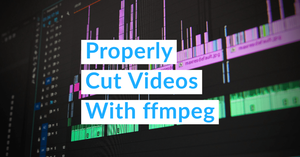 properly cut videos with ffmpeg