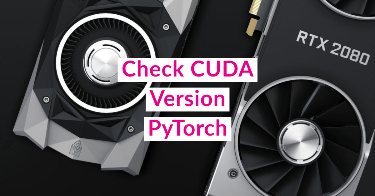 How to check CUDA version for PyTorch