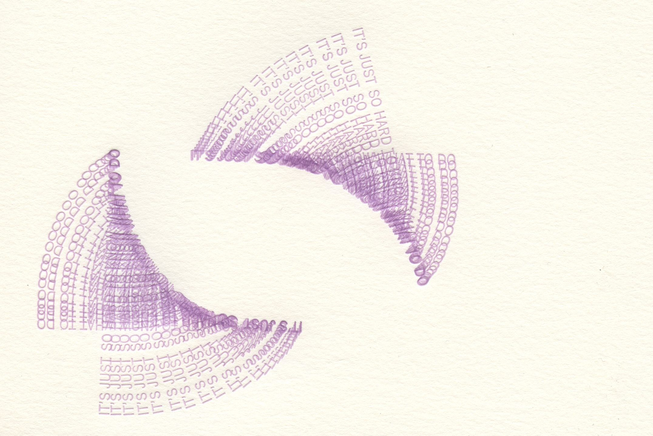 """Lilac text on white paper in two swooping formations. Text is all caps, sans serif and reads """"it's just so hard to know what to do"""" with text printed over itself to create image."""