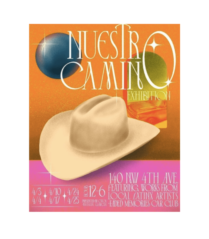 """Poster for """"NUESTRO CAMINO EXHIBITION,"""" with the dates, address and other misc. information running along the bottom against a hot pink background. A large, white cowboy hat dominates the foreground, with a hazy gold backdrop, a view of a vintage car through a window, and glimmering text hovering behind and above."""