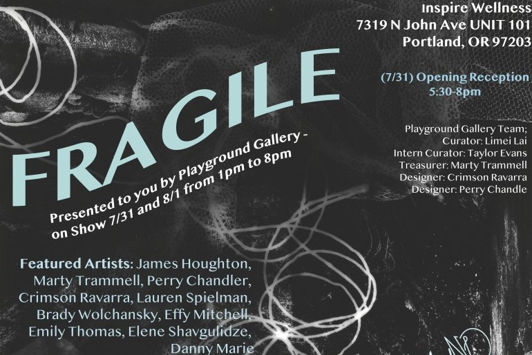 """A largely faded black poster, advertising an art show titled """"Fragile, Presented to you by Playground Gallery - on Show 7/31 and 8/1 from 1pm to 8pm."""" Also listed are featured artists, events, an address, and a list of those involved behind the scenes."""