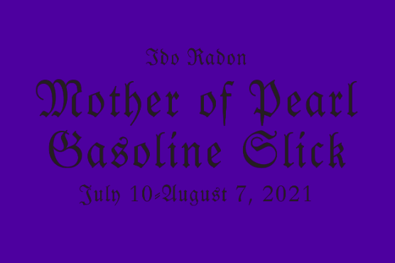 """The words """"Ido Radon, Mother of Pearl Gasoline Slick, July 10 - August 7, 2021"""" are written in thin, gothic font against a rich purple background."""