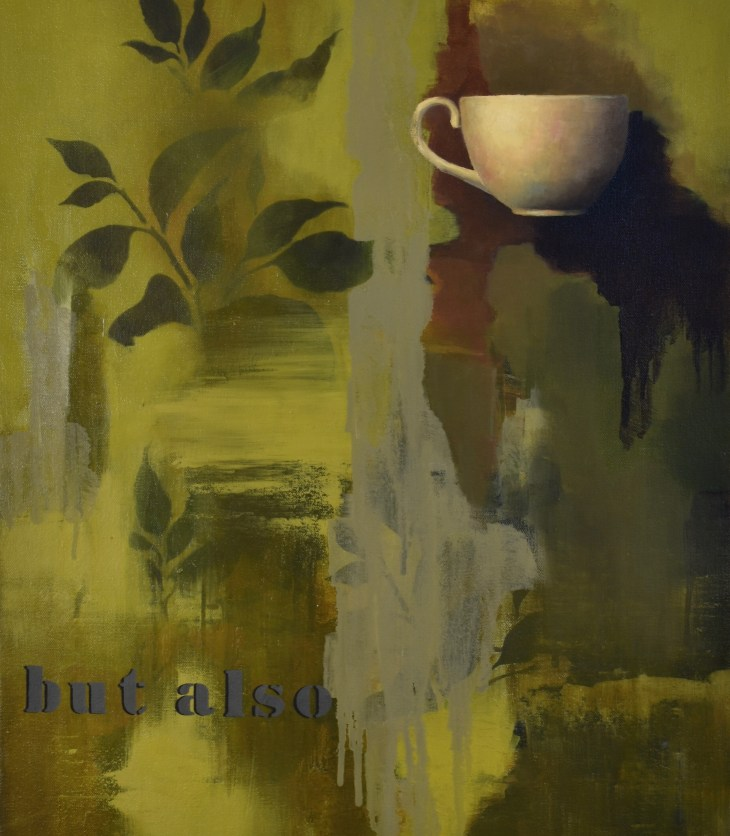 """Melancholic, shadowed shades of green are dripped and smeared and smudged into the background, silhouettes of leaves and a small, cream-colored tea mug rising to the surface. The words """"but also"""" are hidden somewhere in between."""
