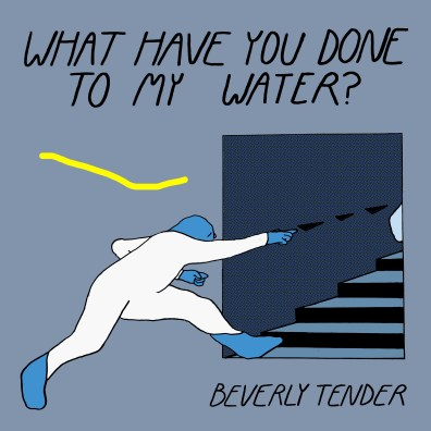 Beverly Tender -What Have You Done To My Water