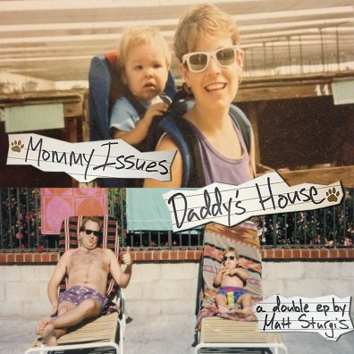 Matt Sturgis - Mommy Issues / Daddy's House