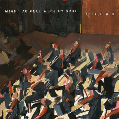 Little Kid - might as well with my soul