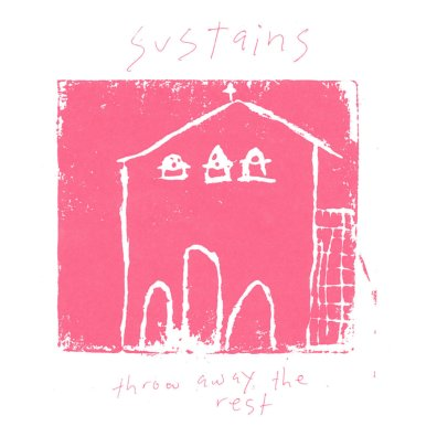 Sustains - Throw Away the Rest