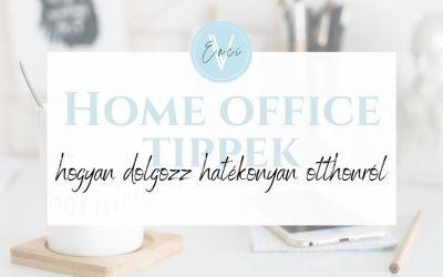 Home office tippek – Hogyan dolgozz hatékonyan otthonról?