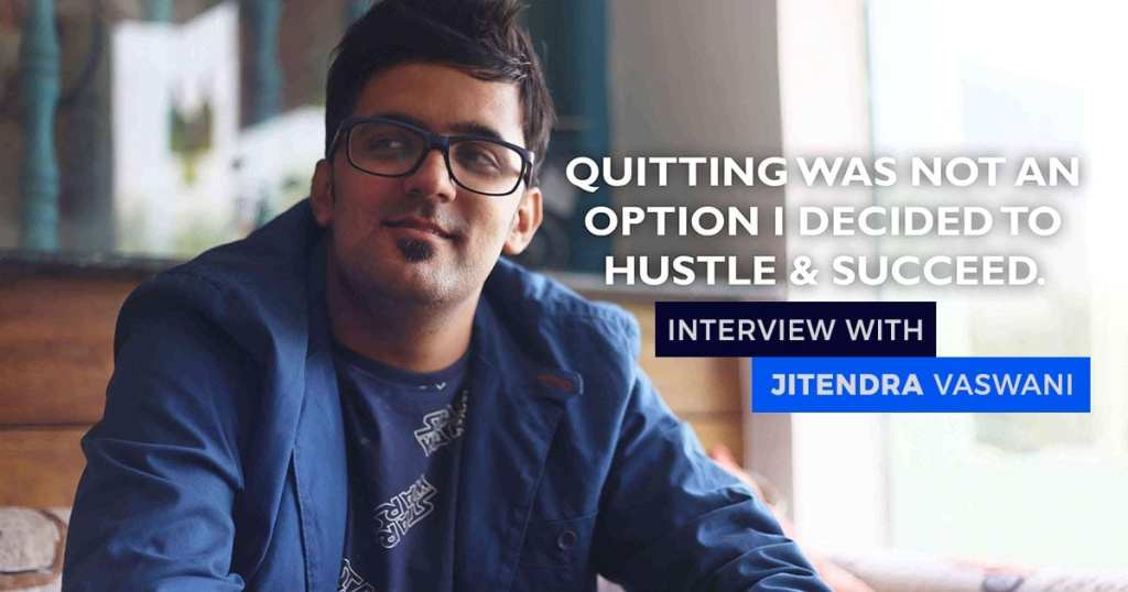 Interview with Jitendra Vaswani – Giving up is not an Option