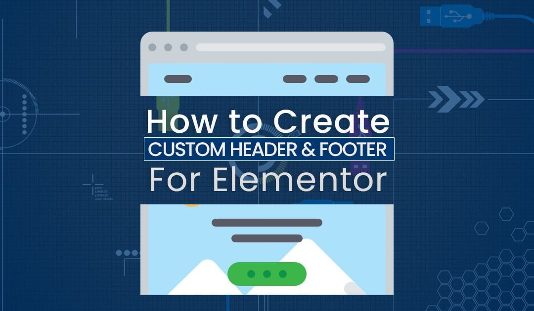 How to Create Theme Header and Footer for Elementor Page Builder?