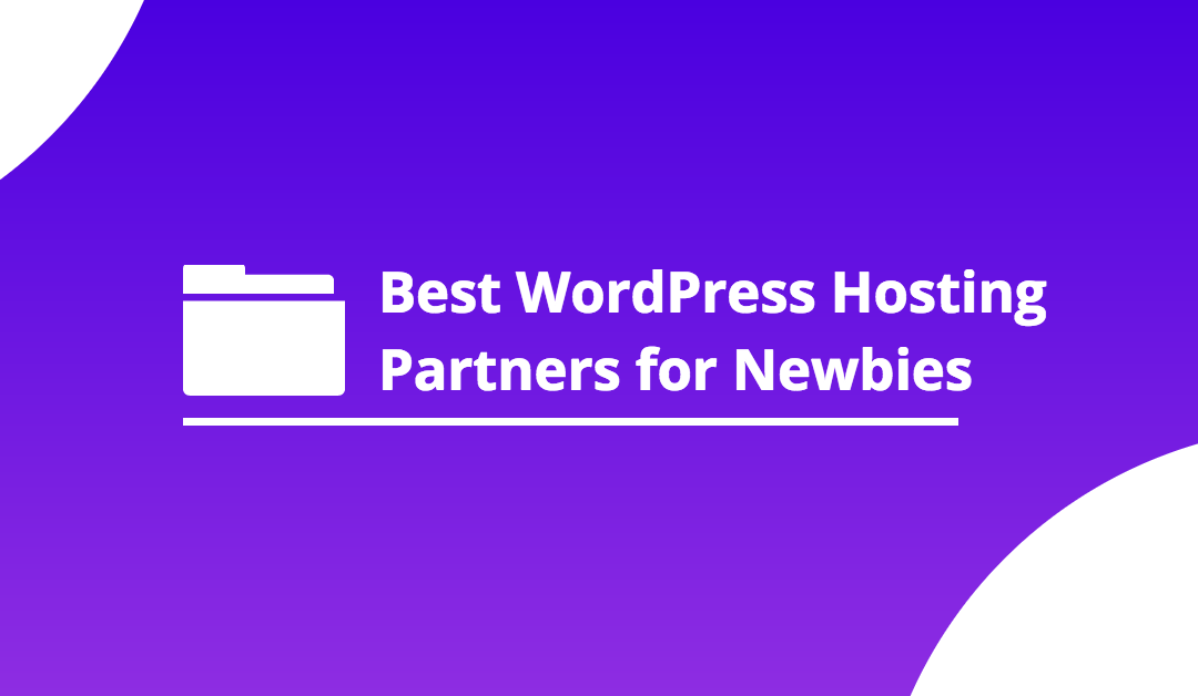 Best WordPress Hosting Companies for Perfect Newbies