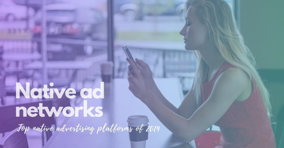 Top Native Ad Networks for Publishers & Advertisers in 2019