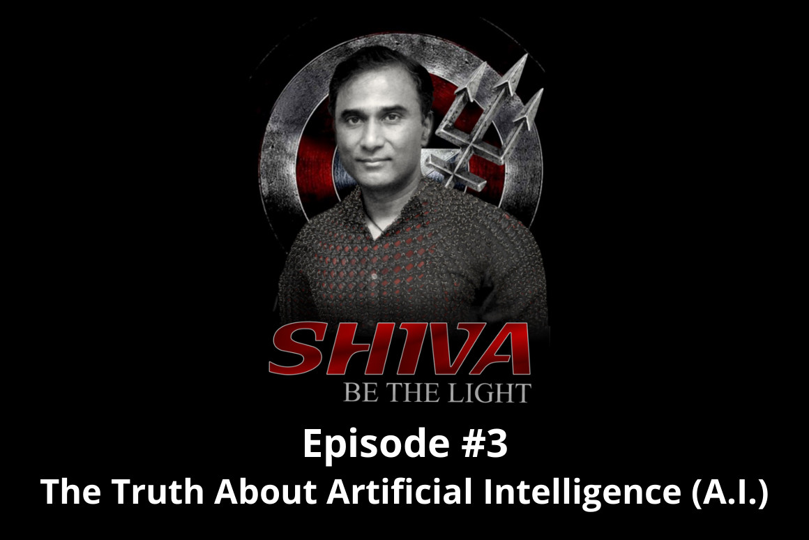 Shiva Be The Light Podcast Episode #3 - The Truth About Artificial Intelligence (A.I.)