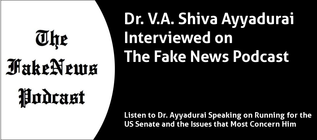 Listen To Dr. V.A. Shiva Ayyadurai's Interview On The Fake News Podcast