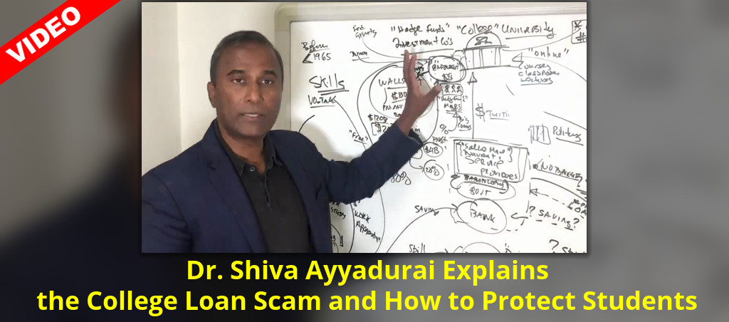 Dr. Shiva Ayyadurai Explains The College Loan Scam And How To Protect Students