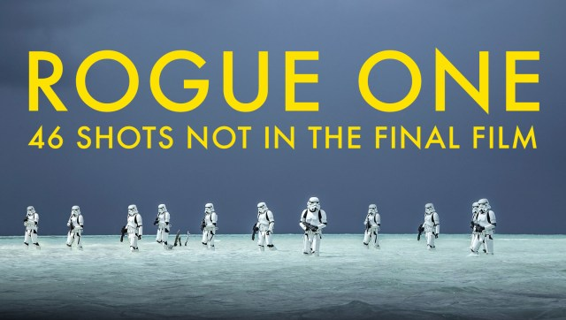 46 shots not used in Rogue One: A Star Wars Story