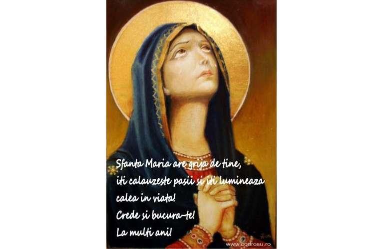 La Mulți Ani, tuturor celor care poartă numele Sfintei Fecioare Maria!