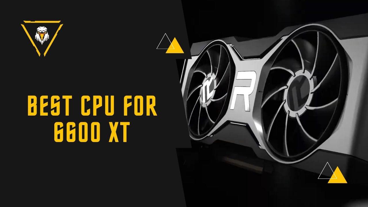 Best CPU For 6600 XT