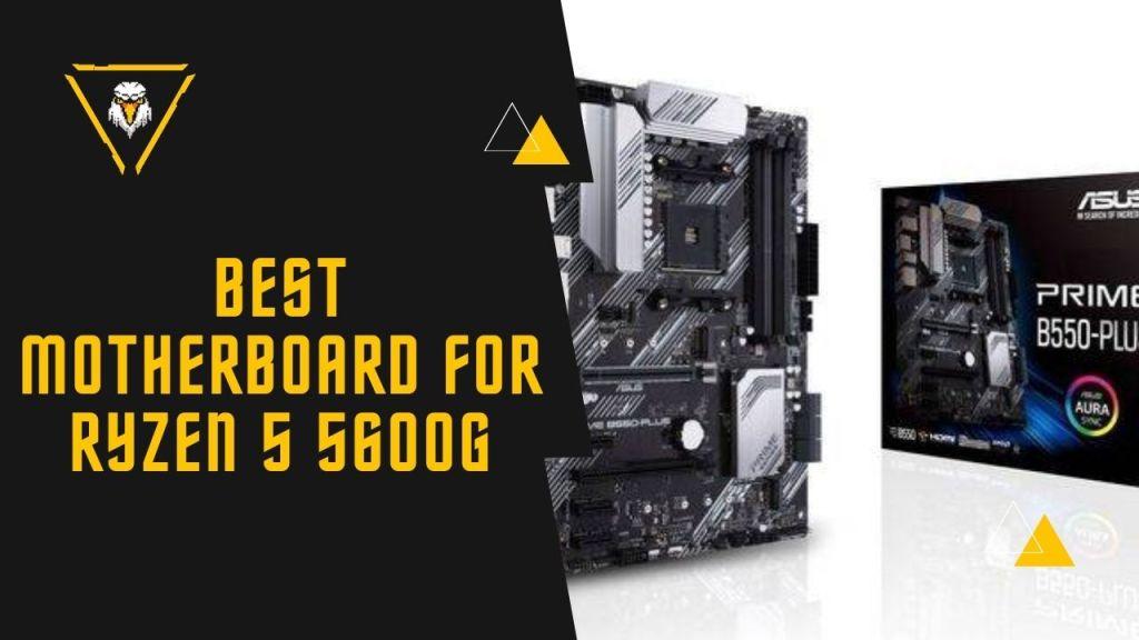 Best Motherboard for Ryzen 5 5600G