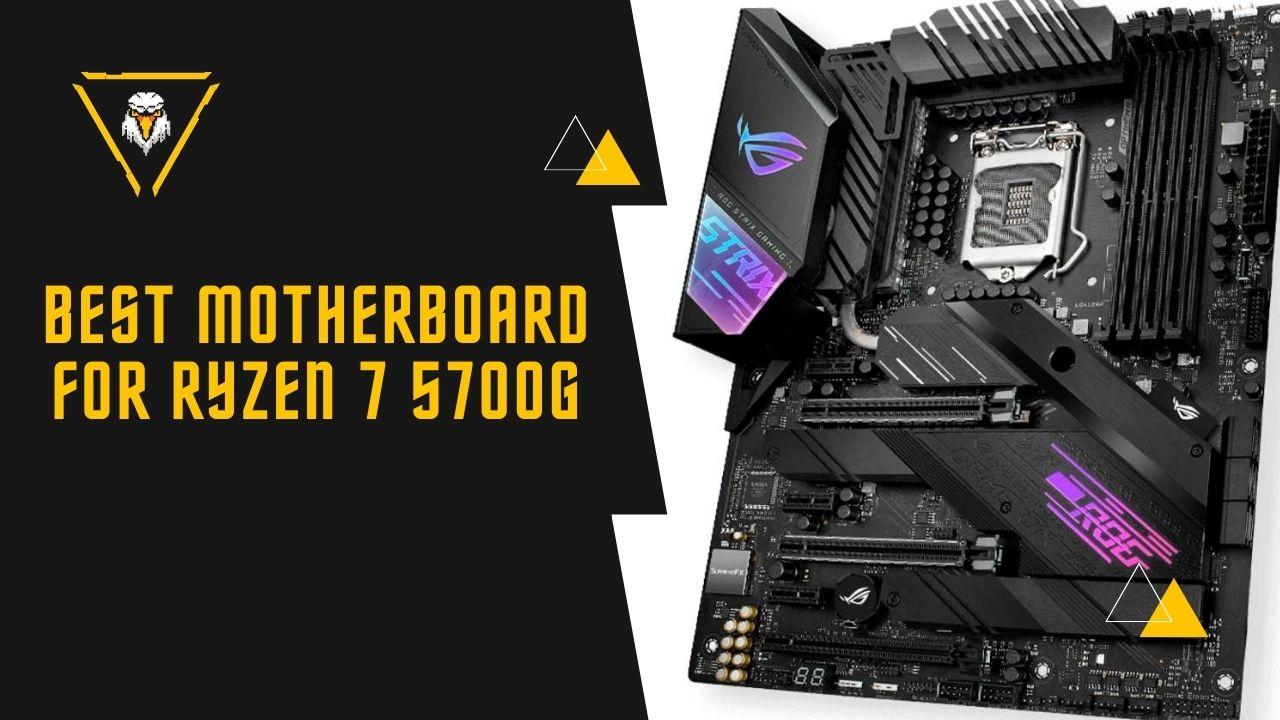 Best Motherboard for Ryzen 7 5700G