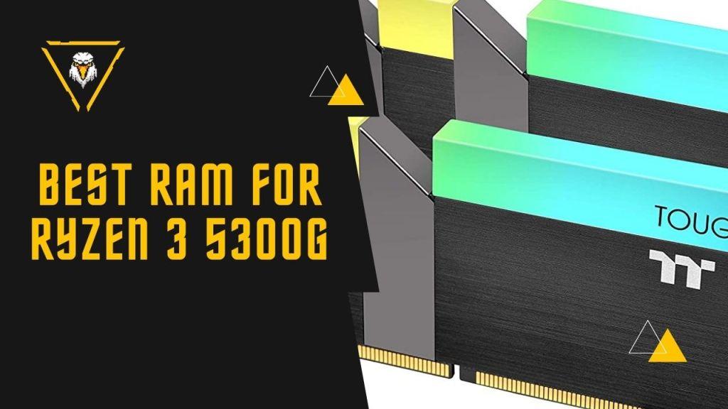 Best RAM for AMD Ryzen 3 5300G