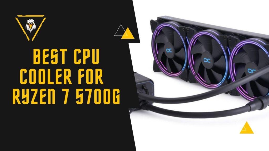 Best CPU Cooler for Ryzen 7 5700G