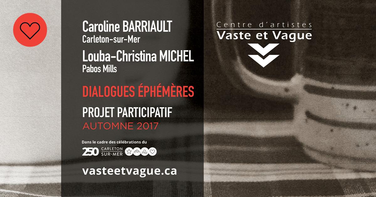 Caroline BARRIAULT, Carleton-sur-Mer Louba-Christina MICHEL, Pabos Mills DIALOGUES ÉPHÉMÈRES | Projet participatif