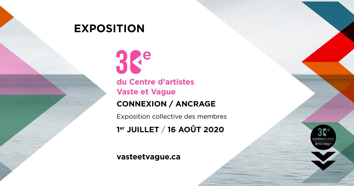 CONNEXION / ANCRAGE | Exposition collective des membres | 30e Centre d'artistes Vaste et Vague