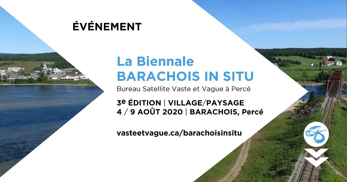 LA BIENNALE BARACHOIS IN SITU | 3e ÉDITION | VILLAGE/PAYSAGE Événement de création in situ | 4 au 9 août 2020